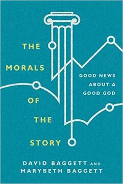 The Morals of the Story: Good News About a Good God by David and Marybeth Baggett