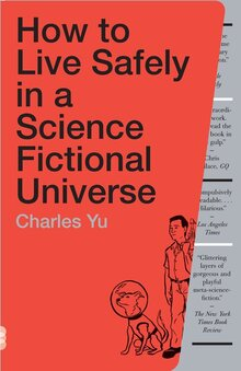 "Book cover of Charles Yu's ""How To Live Safely In A Science Fictional Universe"""