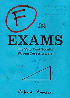 "Richard Benson's ""F in Exams: The Very Best Totally Wrong Test Answers"""
