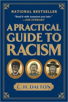 A Practical Guide to Racism, a bestselling book from C.H. Dalton