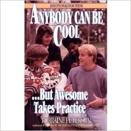 """Anybody Can Be Cool-- But Awesome Takes Practice"", devotionals for teens."