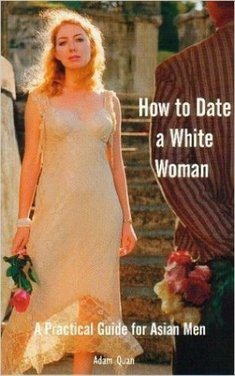 "Adam Quan's ""How to Date a White Woman: A Practical Guide for Asian Men"""