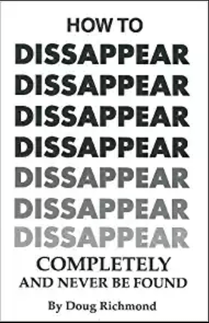 "Doug Richmond's ""How To Disappear Completely And Never Be Found"""