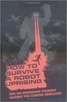 How To Survive a Robot Uprising, authored by Daniel H. Wilson