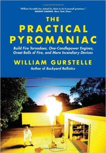 "William Gurstelle's ""The Practical Pyromaniac"""