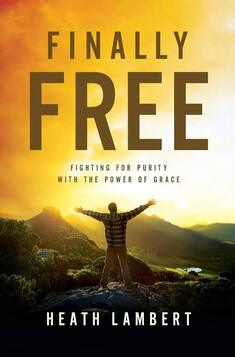 Finally Free: Fighting for Purity with the Power of Grace by Heath Lambert