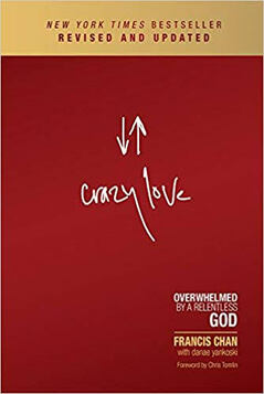 Crazy Love: Overwhelmed by a Relentless God by Francis Chan