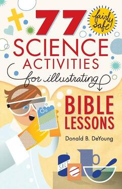 77 Fairly Safe Science Activities for Illustrating Bible Lessons by Donald B. DeYoung